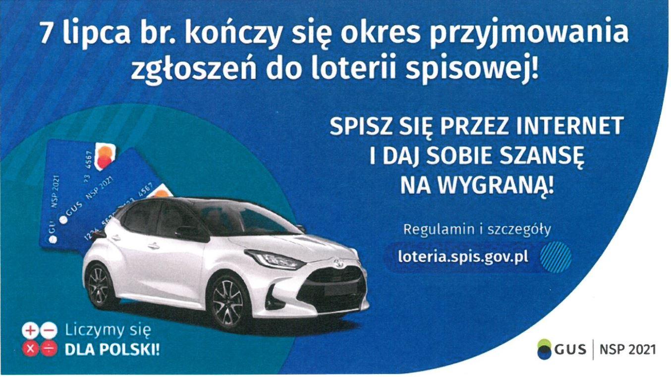 7 lipca br. kończy się okres przyjmowania zgłoszeńdo loterii spisowej! Spisz sięprzez internet i daj sobie szansę na wygraną. Regulamin i szczegóły www.loteria.spis.gov.pl