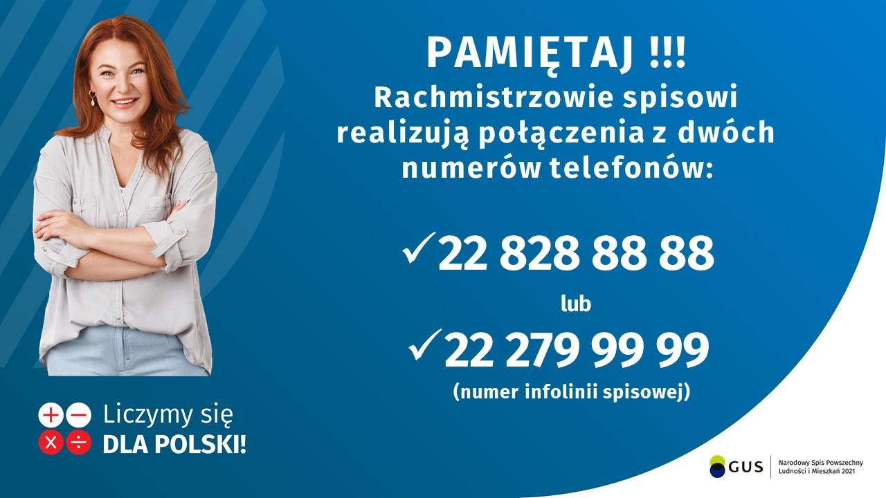 Pamiętaj!!! Rachmistrzowie spisowi realizują połączenia z dwóch numerów telefonów: 22 828 88 88 lub 22 279 99 99 (numer infolinii spisowej)