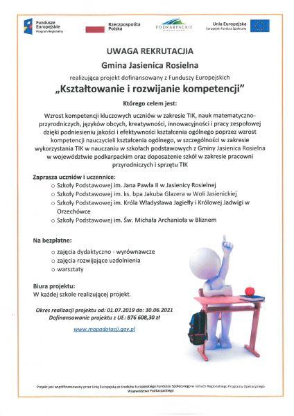 Uwaga rekrutacja Gmina Jasienica Rosielna realizując projekt dofinansowany z Funduszy Europejskich Kształtowanie i rozwijanie kompetencji którego celem jest wzrost kompetencji kluczowych uczniów w zakresie TIK, nauk matematyczno- przyrodniczych, języków obcych, kreatywności, innowacyjności i pracy zespołowej dzieki podniesieniu jakości i efektywności kształcenia ogólnego. Zaprasza uczniów i uczennice szkół podstawowych w gminie Jasienica Rosielna na bezpłatne zajęcia dydaktyczno- wyrównawcze, zajęcia rozwijające uzdolnienia, warsztaty. Okres realizacji projektu od 01.07.2019 do 30.06.2021