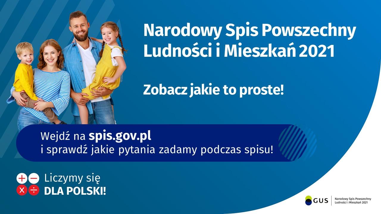 Narodowy Spis Powszechny Ludności i Mieszkań 2021. Zobacz jakie to proste! Wejdź na spis.gov.pl i sprawdź jakie pytania zadamypodczas spisu! Liczymy się dla Polski.