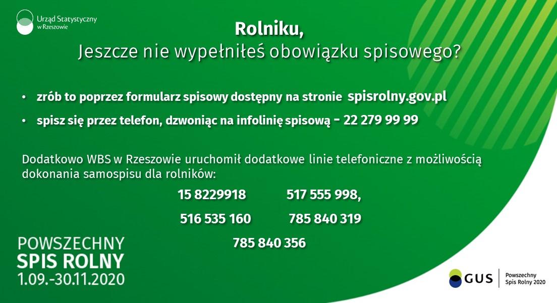 Rolniku jeszcze nie wypełniłeś obowiązku spisowego? Zrób to przez formularz spisowy dostępny na stronie spisrolny.gov.pl lub spisz się przez telefon dzwoniąc na infolinię spisową- 22 279 99 99. Dodatkowow WBS w Rzeszowie uruchomił dodatkowe linie telefoniczne z możliwością dokonania samospisu dla rolników: 15 8229918, 517 555 998, 516 535 160, 785 840 319.